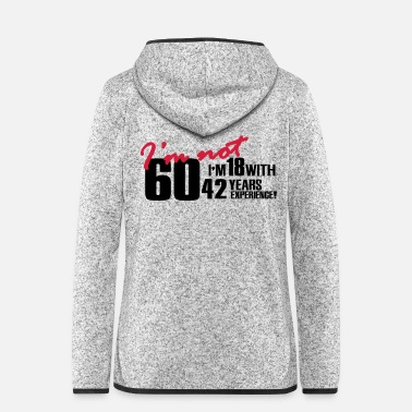 Bursdag I'm not 60, I'm 18 with 42 years experience - Frauen Fleece Kapuzenjacke