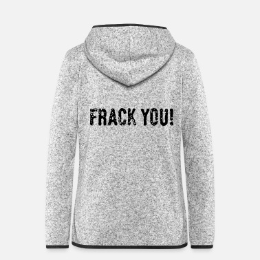 Frack Frack You! (No Fracking) - Frauen Fleece Kapuzenjacke