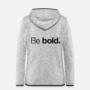 Bold Be bold - Women's Hooded Fleece Jacket