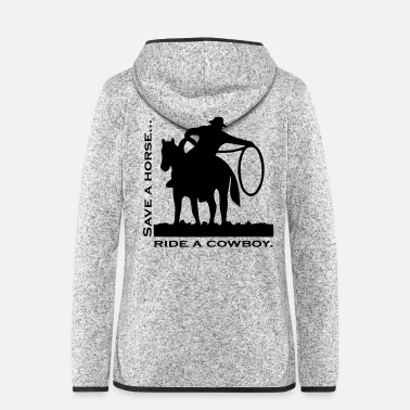 Ride A Horse Save a horse, ride a cowboy! - Women's Hooded Fleece Jacket