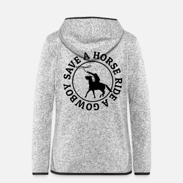 Ride A Horse Save a horse ride a cowboy - Women's Hooded Fleece Jacket