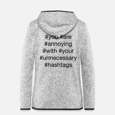 Social You Are Annoying With You Unnecessary Hashtags - Women's Hooded Fleece Jacket
