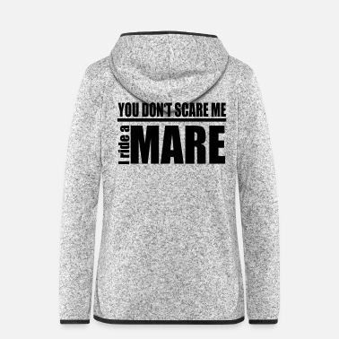 Riding You don't scare me! I ride a mare - Women's Hooded Fleece Jacket