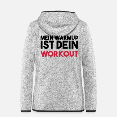 Workout Mein WARMUP ist dein WORKOUT - Frauen Fleece Kapuzenjacke