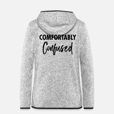 Style Comfortably Confused - Geeky Slogan - Veste à capuche polaire Femme