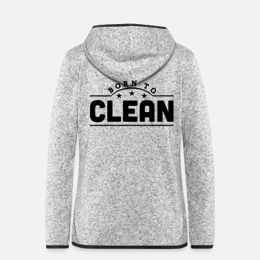 Clean What It Is born to clean banner - Women's Hooded Fleece Jacket