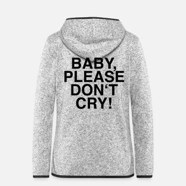 Quotation Baby, Please Don't Cry. - Fun, Funny Quotes, Jokes - Women's Hooded Fleece Jacket