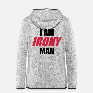 Irony I am IRONY man - Women's Hooded Fleece Jacket