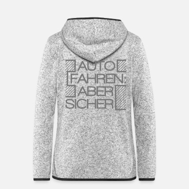 Drive Go By Car Car driving safely gift motto motif saying - Women's Hooded Fleece Jacket