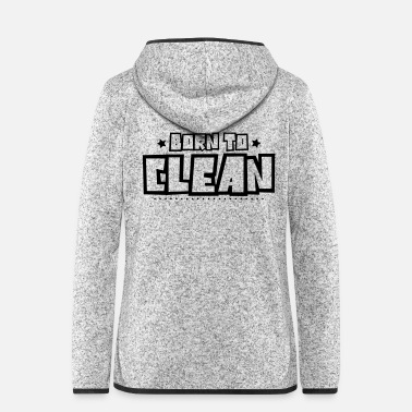 Clean What It Is Born to clean 2018 - Women's Hooded Fleece Jacket