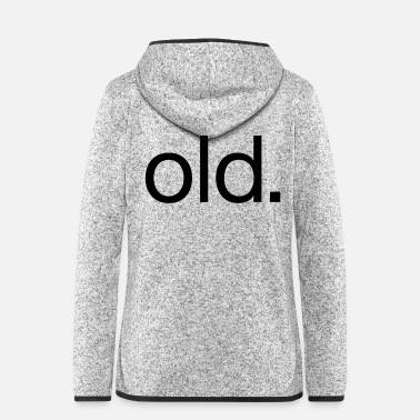 Old Old - Women's Hooded Fleece Jacket