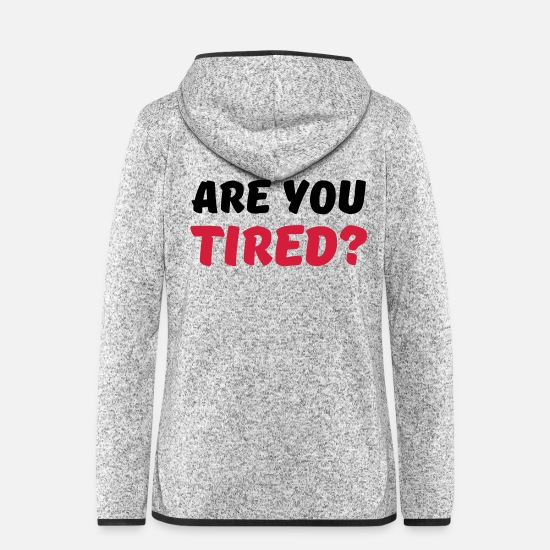 Stupid Jackets - Are you tired? - Women's Hooded Fleece Jacket light heather grey
