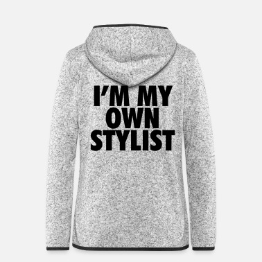 Stylist I'm my own stylist - Women's Hooded Fleece Jacket