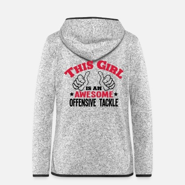 Offensive this girl is an awesome offensive tackle - Women's Hooded Fleece Jacket