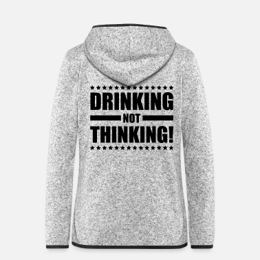 Beer drinking_not_thinking_ge1 - Women's Hooded Fleece Jacket