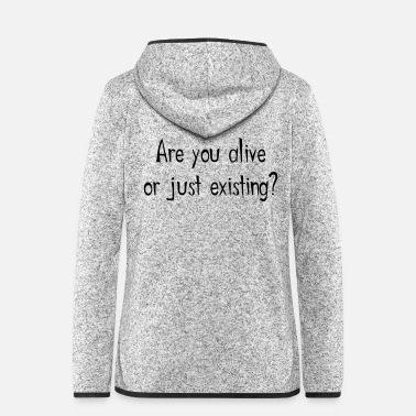 Cool Are you alive of just existing? - Women's Hooded Fleece Jacket