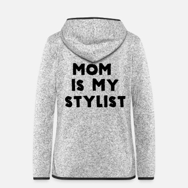 Stylist Mom is my stylist - Women's Hooded Fleece Jacket