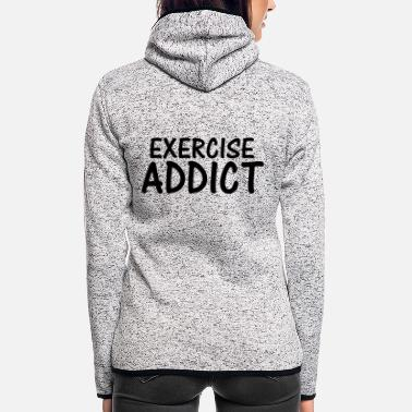 Exercise exercise addict - Women's Hooded Fleece Jacket