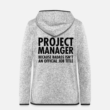 Project Project Manager - Badass - Women's Hooded Fleece Jacket