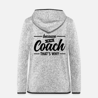 Expression Because I'm The Coach - Cool Trainer Slogan - Women's Hooded Fleece Jacket