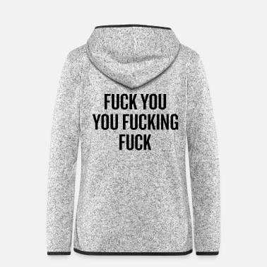 Fuck You Shameless Fuck You You Fucking Fuck - Women's Hooded Fleece Jacket
