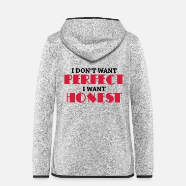 Truth I don't want perfect, I want honest - Women's Hooded Fleece Jacket