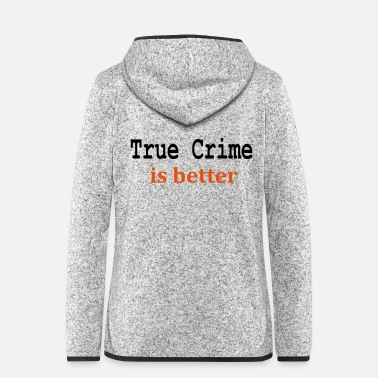 Bett True Crime is better - Frauen Fleece Kapuzenjacke