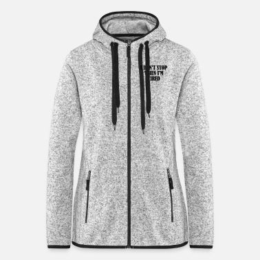 Lifting I Dont Stop When im Tired - Women's Hooded Fleece Jacket
