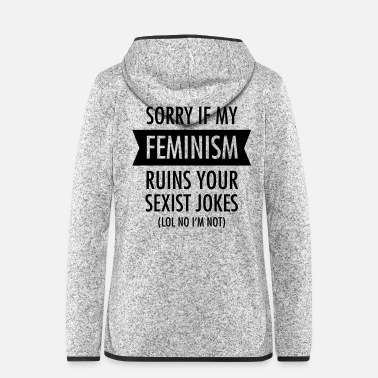 Kvinde Sorry If My Feminism Ruins Your Sexist Jokes... - Hætte-fleecejakke dame