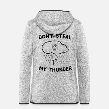 Steal Don't Steal My Thunder - Women's Hooded Fleece Jacket