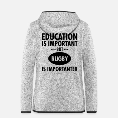 Rugby Education Is Important But Rugby Is Importanter - Veste à capuche polaire Femme