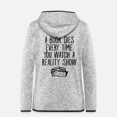 Read A Book Dies Every Time You Watch A Reality Show - Women's Hooded Fleece Jacket