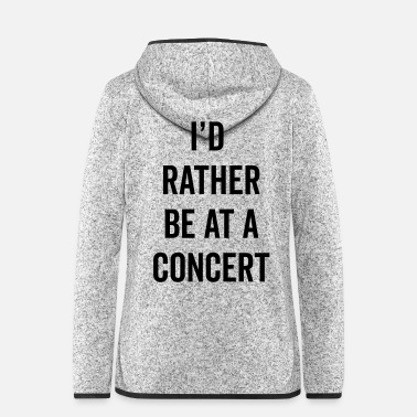 Concert Rather Be At A Concert Music Quote - Women's Hooded Fleece Jacket