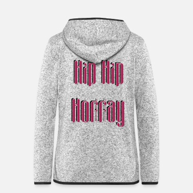 Hip Hip Hip Horray - Women's Hooded Fleece Jacket