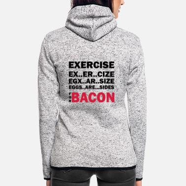 Exercise Exercise Or Bacon - Women's Hooded Fleece Jacket