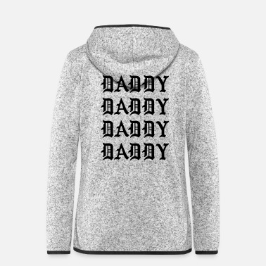 Daddy Daddy - Women's Hooded Fleece Jacket
