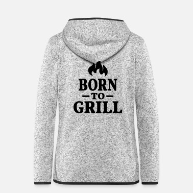 Sausage Born to Grill Barbecue Grilling Grillmeister saying - Women's Hooded Fleece Jacket