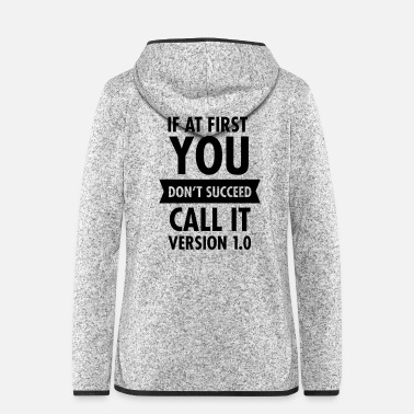 Project If At First You Don't Succeed Call It Version 1.0 - Women's Hooded Fleece Jacket