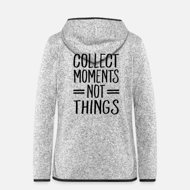 Collection Collect Moments Not Things - Women's Hooded Fleece Jacket