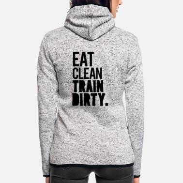 Eat Clean Eat clean train dirty - Women's Hooded Fleece Jacket