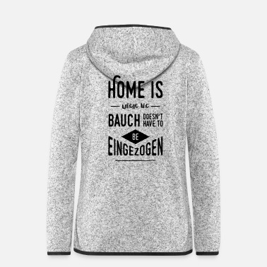 Bauch Home is where the Bauch doesn't have to be ... - Frauen Fleece Kapuzenjacke