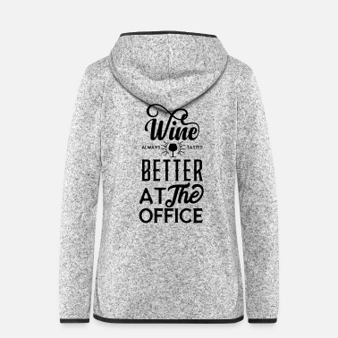 Taste Wine always tastes better at the office - Frauen Fleece Kapuzenjacke