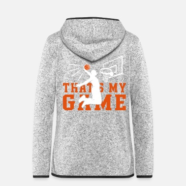 Offensive That's My Game Basketball - Frauen Fleece Kapuzenjacke