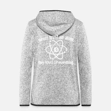 Atom Never Trust An Atom - Women's Hooded Fleece Jacket