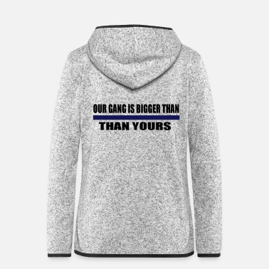 Stella our gang is bigger than yours - Women's Hooded Fleece Jacket