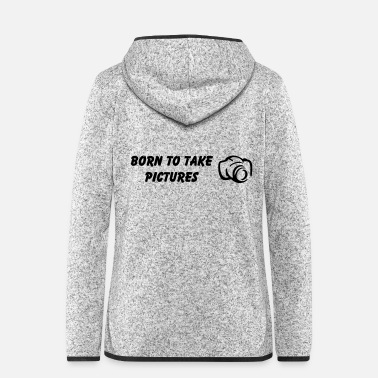 Picture Born to take pictures - Women's Hooded Fleece Jacket