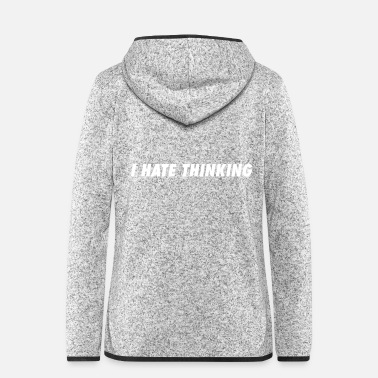 Uni I hate thinking - Women's Hooded Fleece Jacket