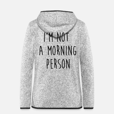 Person Im not a morning person - Frauen Fleece Kapuzenjacke