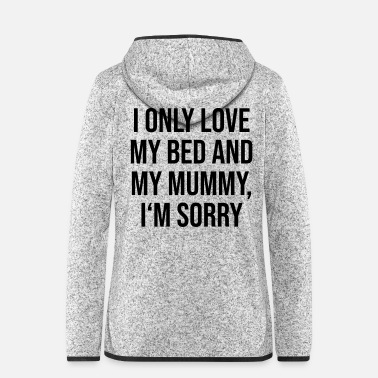 Mummy I only love my bed and my mummy sorry - Frauen Fleece Kapuzenjacke