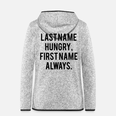 Name Last name hungry first name always - Frauen Fleece Kapuzenjacke